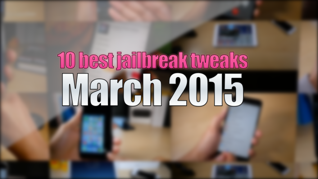 Top 10 Jailbreak tweaks march 2015